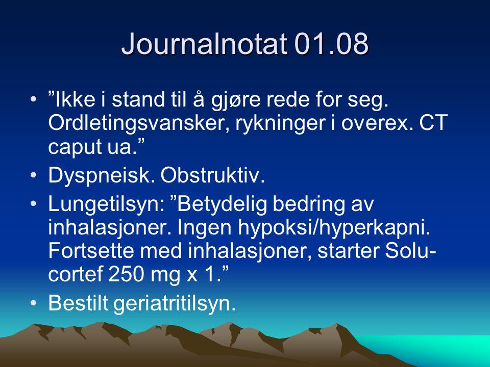 """Journalnotat 01.08 """"Ikke i stand til å gjøre rede for seg. Ordletingsvansker, rykninger i overex. CT caput ua."""" Dyspneisk. Obstruktiv. Lungetilsyn: """"B"""