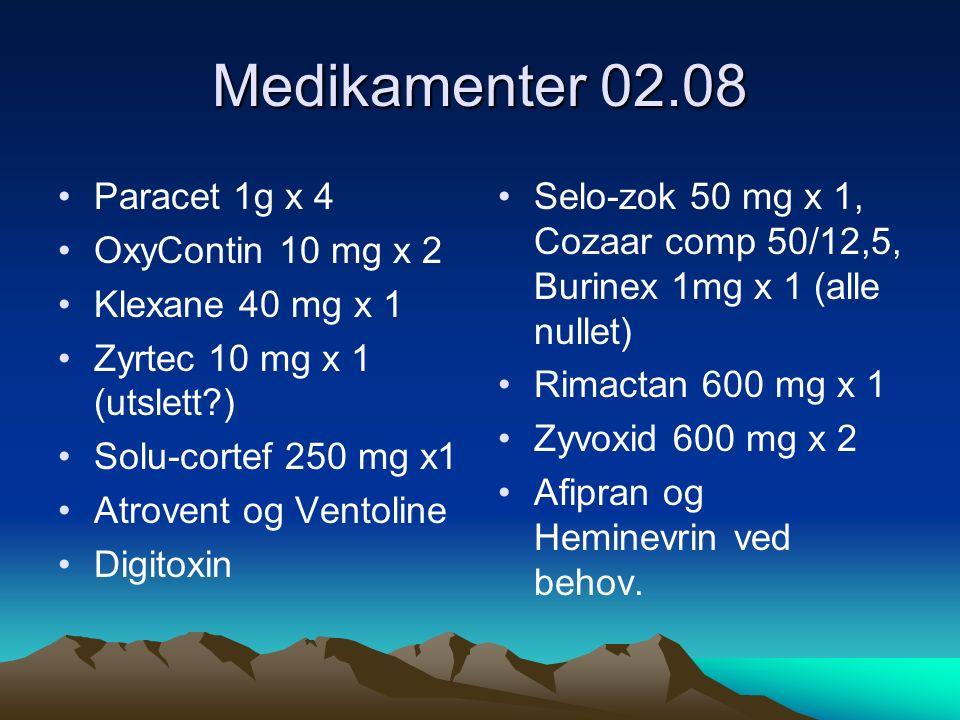 Medikamenter 02.08 Paracet 1g x 4 OxyContin 10 mg x 2 Klexane 40 mg x 1 Zyrtec 10 mg x 1 (utslett ) Solu-cortef 250 mg x1 Atrovent og Ventoline Digitoxin Selo-zok 50 mg x 1, Cozaar comp 50/12,5, Burinex 1mg x 1 (alle nullet) Rimactan 600 mg x 1 Zyvoxid 600 mg x 2 Afipran og Heminevrin ved behov.