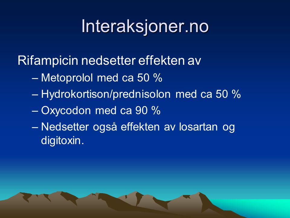 Interaksjoner.no Rifampicin nedsetter effekten av –Metoprolol med ca 50 % –Hydrokortison/prednisolon med ca 50 % –Oxycodon med ca 90 % –Nedsetter også