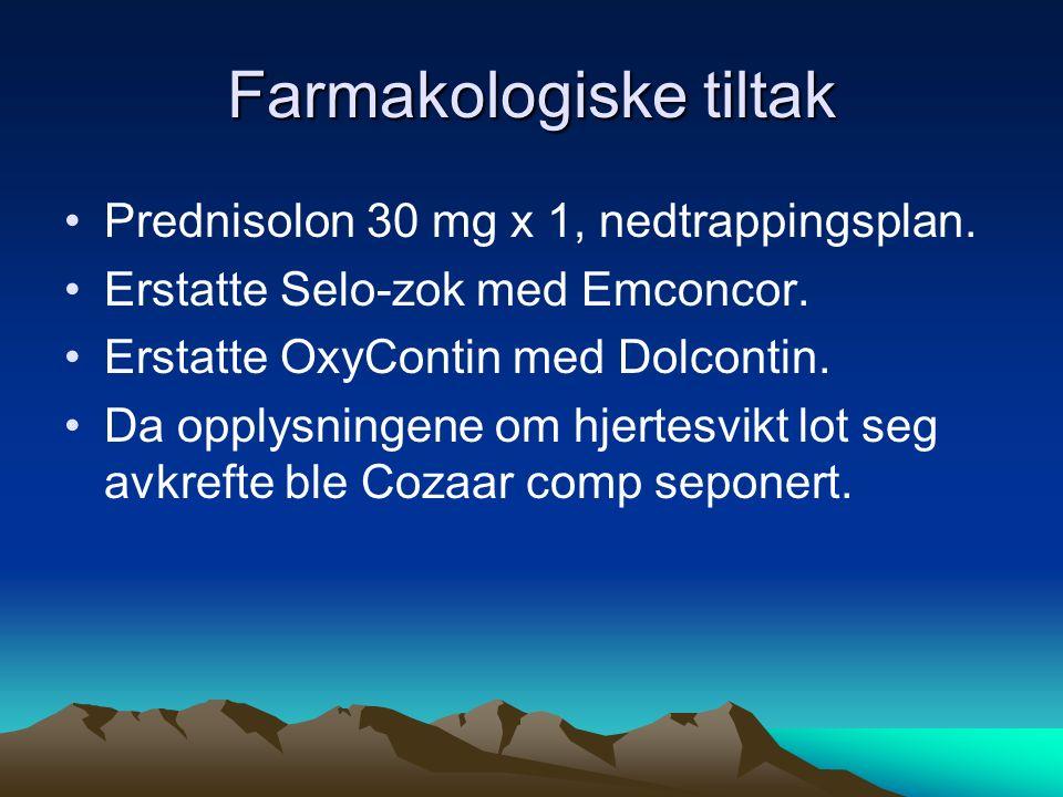 Farmakologiske tiltak Prednisolon 30 mg x 1, nedtrappingsplan. Erstatte Selo-zok med Emconcor. Erstatte OxyContin med Dolcontin. Da opplysningene om h