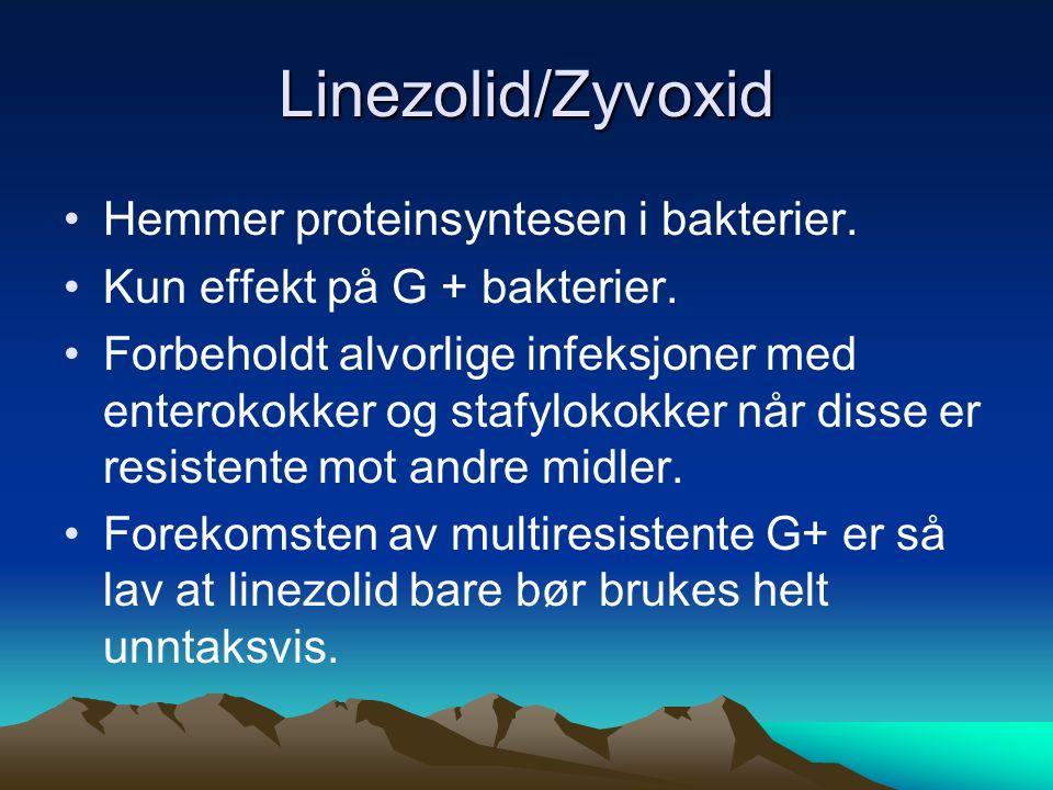 Linezolid/Zyvoxid Hemmer proteinsyntesen i bakterier. Kun effekt på G + bakterier. Forbeholdt alvorlige infeksjoner med enterokokker og stafylokokker