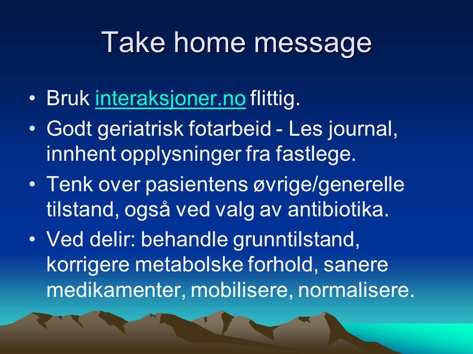 Take home message Bruk interaksjoner.no flittig.interaksjoner.no Godt geriatrisk fotarbeid - Les journal, innhent opplysninger fra fastlege. Tenk over