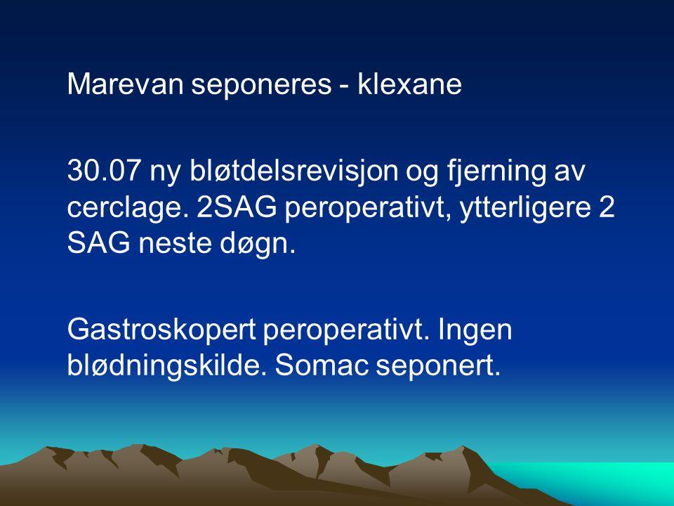 Marevan seponeres - klexane 30.07 ny bløtdelsrevisjon og fjerning av cerclage.