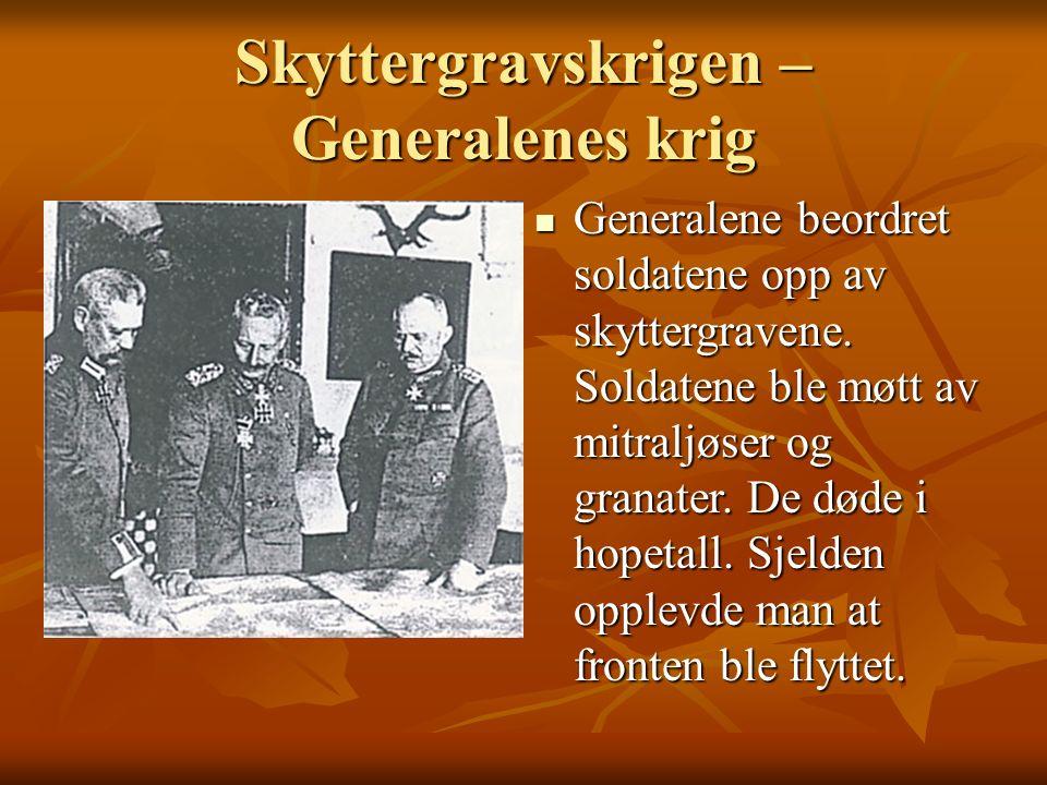 Skyttergravskrigen – Generalenes krig Generalene beordret soldatene opp av skyttergravene.