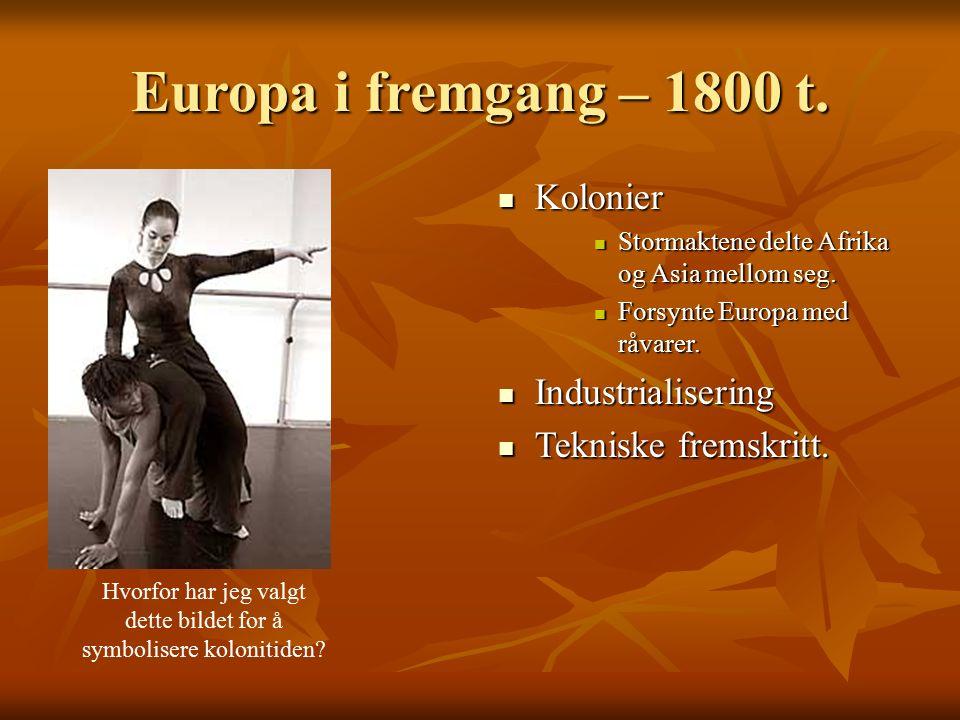 Europa i fremgang – 1800 t.Kolonier Kolonier Stormaktene delte Afrika og Asia mellom seg.