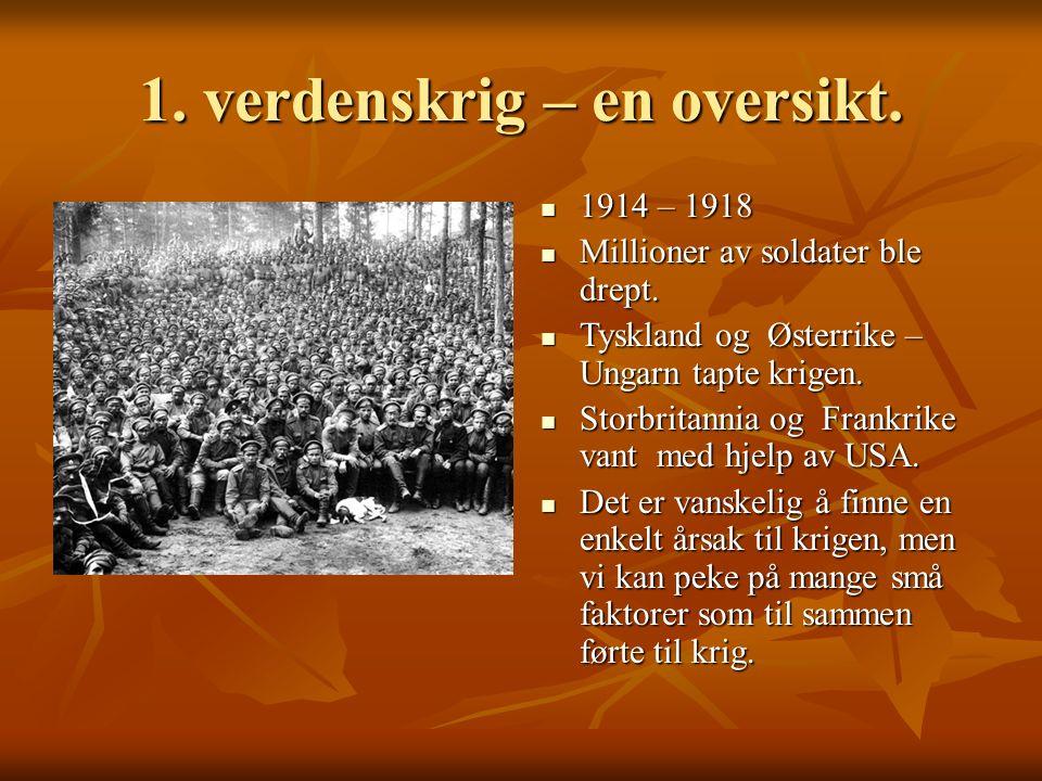 1.verdenskrig – en oversikt. 1914 – 1918 1914 – 1918 Millioner av soldater ble drept.