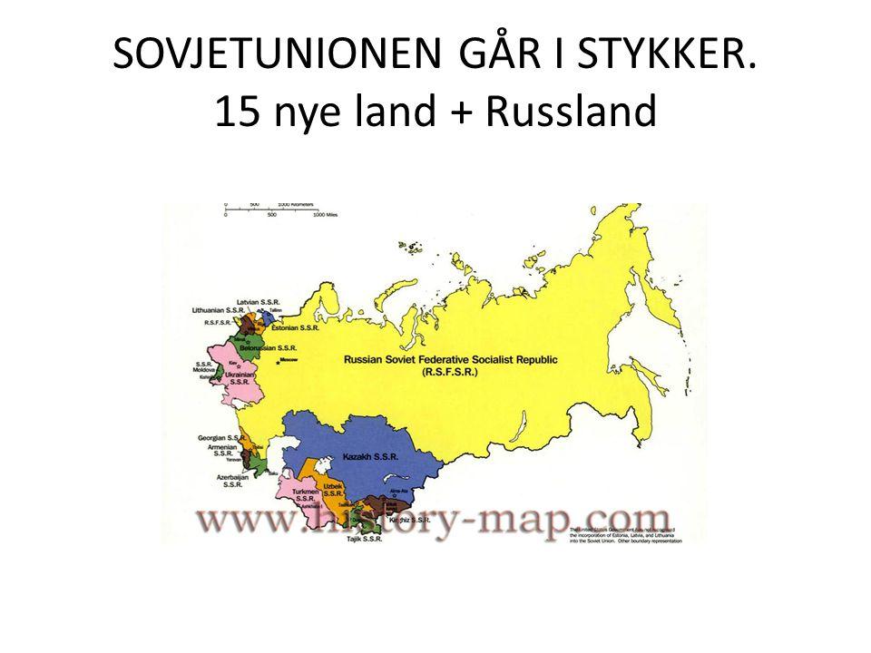 SOVJETUNIONEN GÅR I STYKKER. 15 nye land + Russland