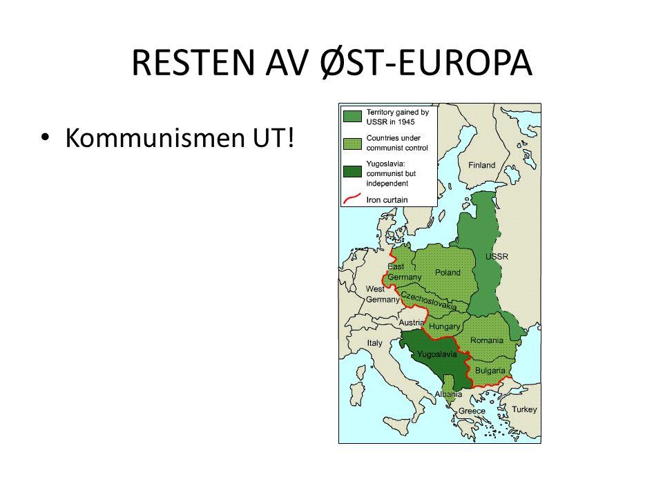 RESTEN AV ØST-EUROPA Kommunismen UT!