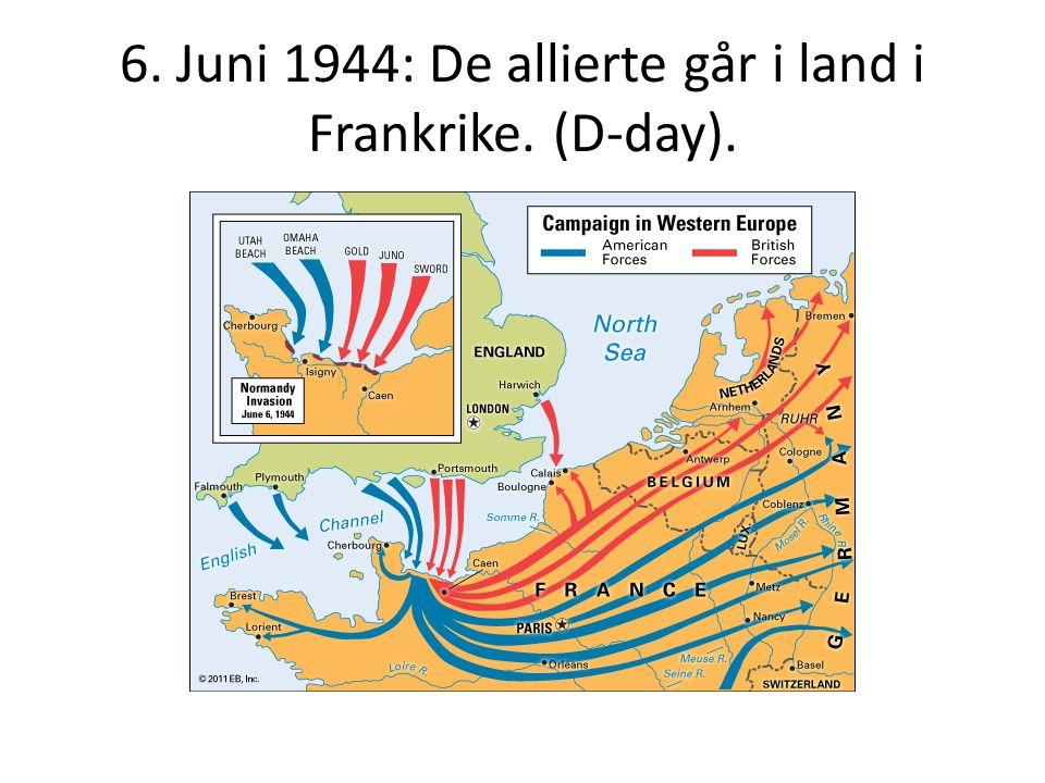 6. Juni 1944: De allierte går i land i Frankrike. (D-day).