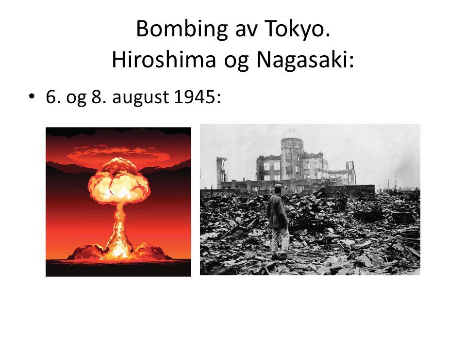Bombing av Tokyo. Hiroshima og Nagasaki: 6. og 8. august 1945: