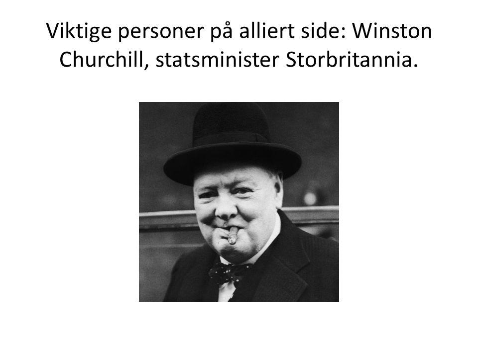 Viktige personer på alliert side: Winston Churchill, statsminister Storbritannia.