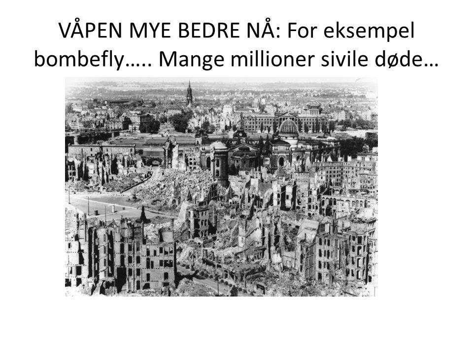 VÅPEN MYE BEDRE NÅ: For eksempel bombefly….. Mange millioner sivile døde…