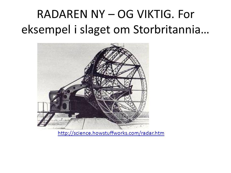 RADAREN NY – OG VIKTIG. For eksempel i slaget om Storbritannia… http://science.howstuffworks.com/radar.htm