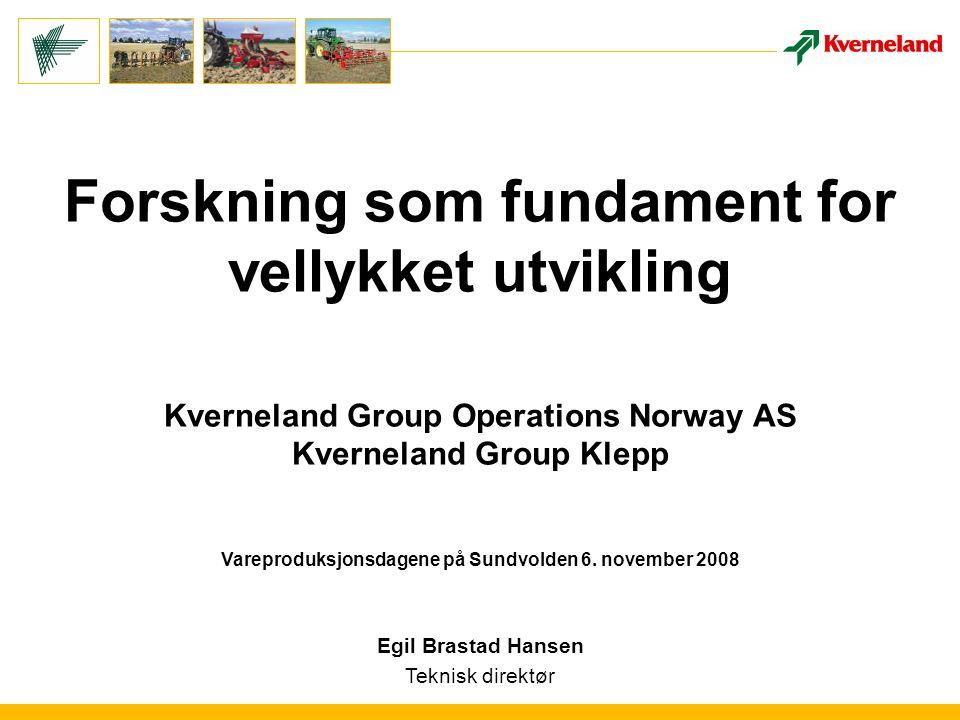 Forskning som fundament for vellykket utvikling Kverneland Group Operations Norway AS Kverneland Group Klepp Vareproduksjonsdagene på Sundvolden 6. no