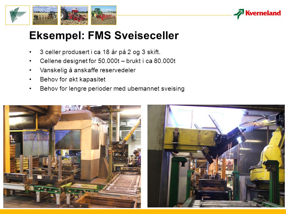 Eksempel: FMS Sveiseceller 3 celler produsert i ca 18 år på 2 og 3 skift.