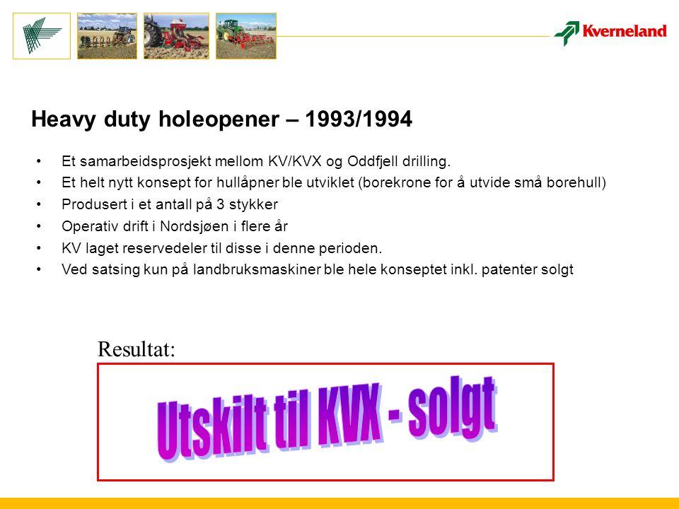 Heavy duty holeopener – 1993/1994 Et samarbeidsprosjekt mellom KV/KVX og Oddfjell drilling.