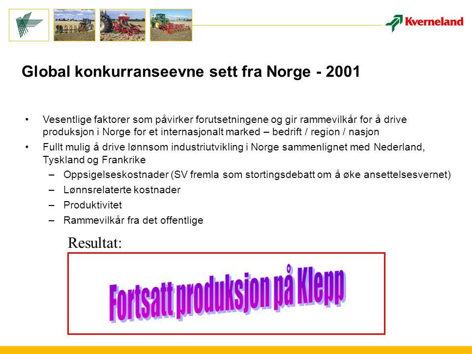 Global konkurranseevne sett fra Norge - 2001 Vesentlige faktorer som påvirker forutsetningene og gir rammevilkår for å drive produksjon i Norge for et internasjonalt marked – bedrift / region / nasjon Fullt mulig å drive lønnsom industriutvikling i Norge sammenlignet med Nederland, Tyskland og Frankrike –Oppsigelseskostnader (SV fremla som stortingsdebatt om å øke ansettelsesvernet) –Lønnsrelaterte kostnader –Produktivitet –Rammevilkår fra det offentlige Resultat: