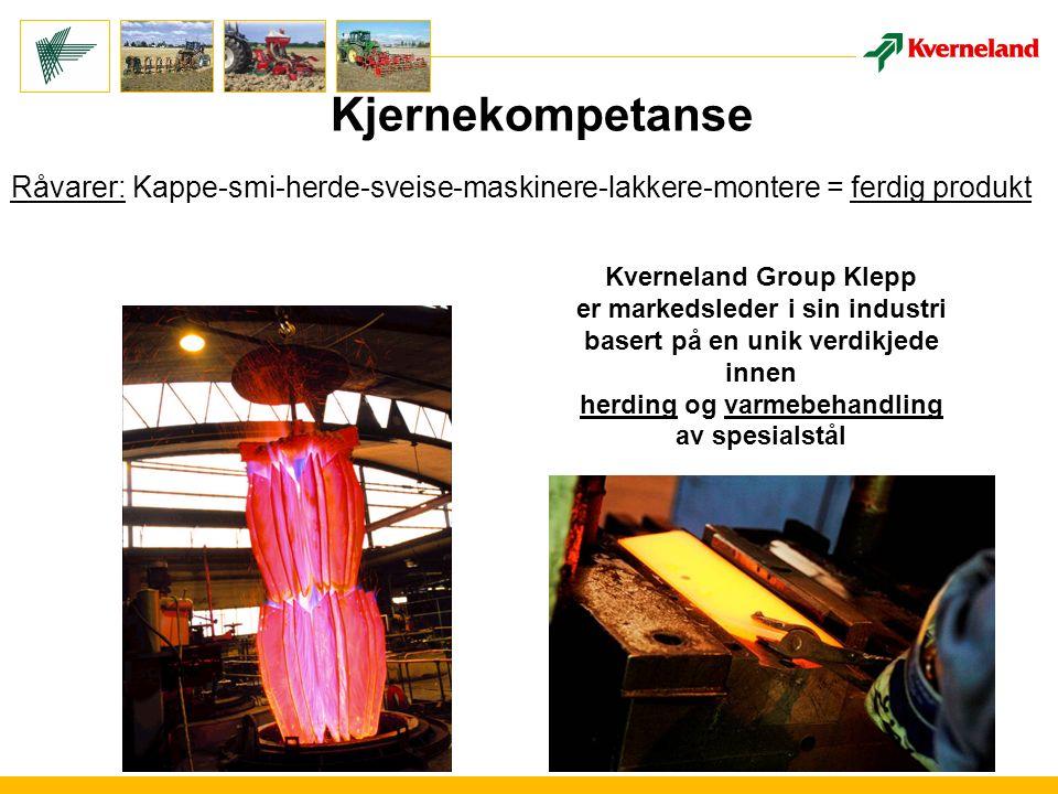 Kjernekompetanse Kverneland Group Klepp er markedsleder i sin industri basert på en unik verdikjede innen herding og varmebehandling av spesialstål Råvarer: Kappe-smi-herde-sveise-maskinere-lakkere-montere = ferdig produkt