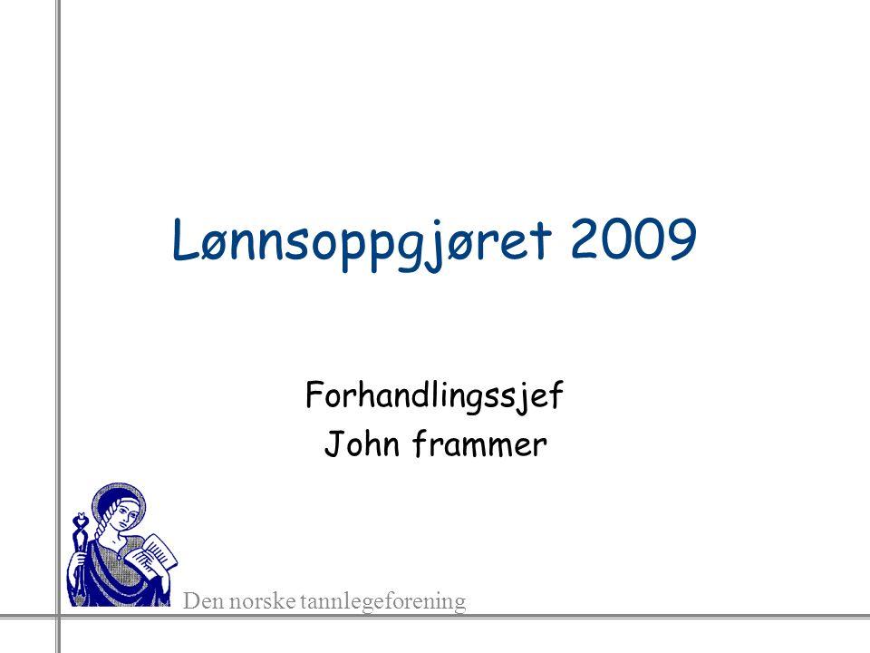 Den norske tannlegeforening Lønnsoppgjøret 2009 Forhandlingssjef John frammer