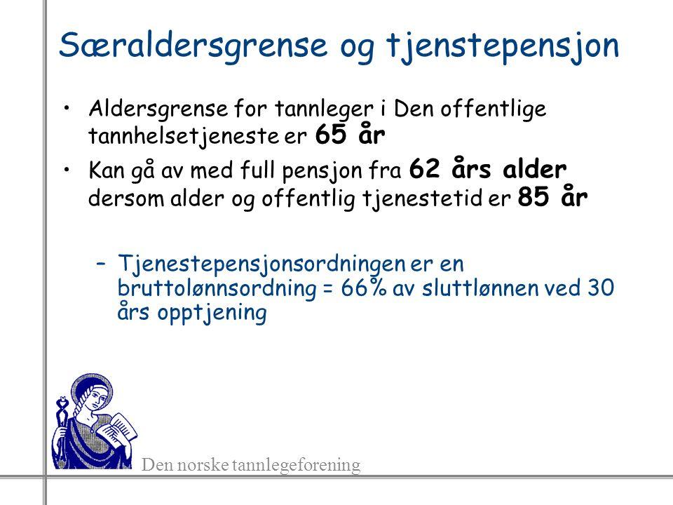 Den norske tannlegeforening Særaldersgrense og tjenstepensjon Aldersgrense for tannleger i Den offentlige tannhelsetjeneste er 65 år Kan gå av med full pensjon fra 62 års alder dersom alder og offentlig tjenestetid er 85 år –Tjenestepensjonsordningen er en bruttolønnsordning = 66% av sluttlønnen ved 30 års opptjening