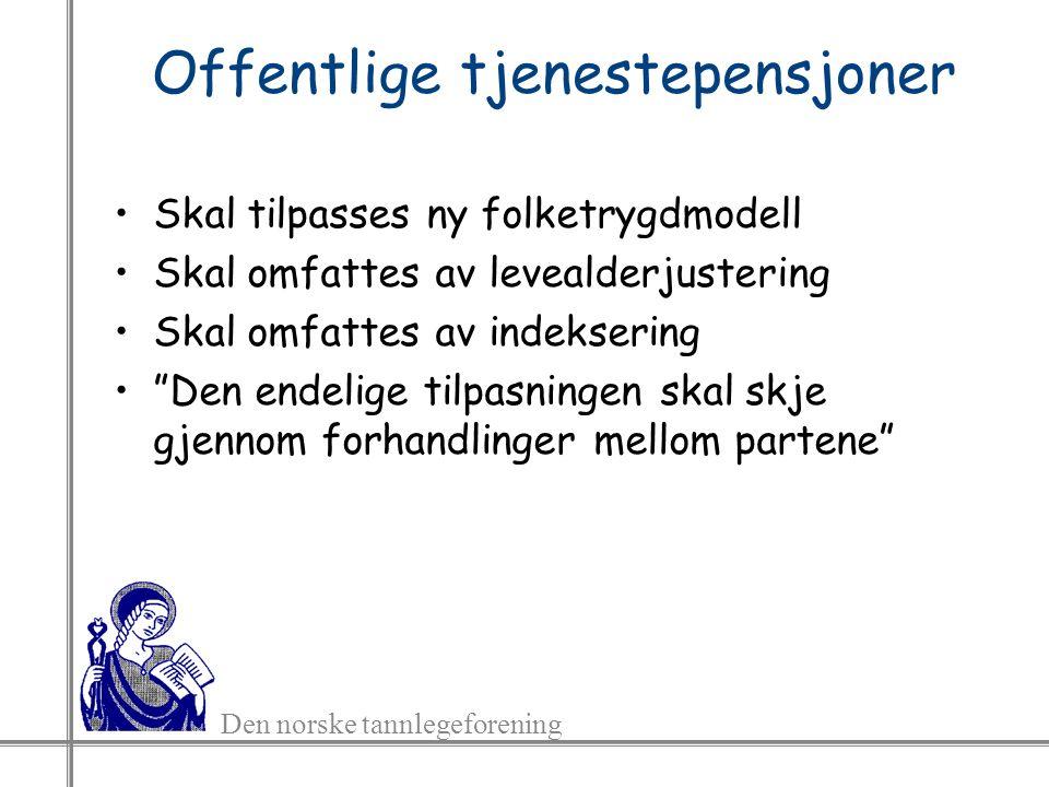 Den norske tannlegeforening Offentlige tjenestepensjoner Skal tilpasses ny folketrygdmodell Skal omfattes av levealderjustering Skal omfattes av indeksering Den endelige tilpasningen skal skje gjennom forhandlinger mellom partene