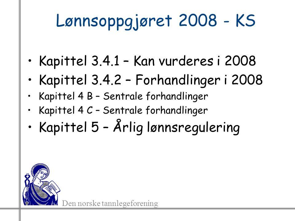 Den norske tannlegeforening Lønnsoppgjøret 2008 - KS Kapittel 3.4.1 – Kan vurderes i 2008 Kapittel 3.4.2 – Forhandlinger i 2008 Kapittel 4 B – Sentrale forhandlinger Kapittel 4 C – Sentrale forhandlinger Kapittel 5 – Årlig lønnsregulering