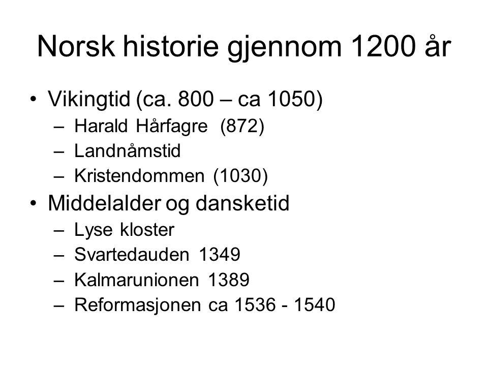 Norsk historie gjennom 1200 år Vikingtid (ca. 800 – ca 1050) – Harald Hårfagre (872) – Landnåmstid – Kristendommen (1030) Middelalder og dansketid – L