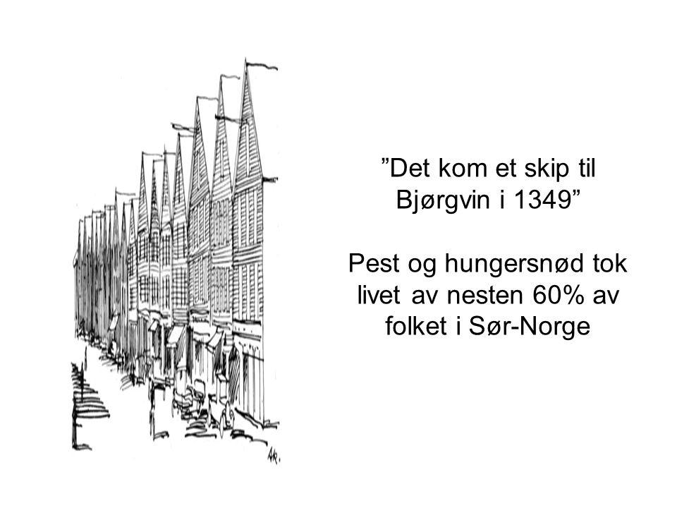 """""""Det kom et skip til Bjørgvin i 1349"""" Pest og hungersnød tok livet av nesten 60% av folket i Sør-Norge"""