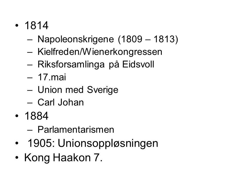 1814 – Napoleonskrigene (1809 – 1813) – Kielfreden/Wienerkongressen – Riksforsamlinga på Eidsvoll – 17.mai – Union med Sverige – Carl Johan 1884 – Par