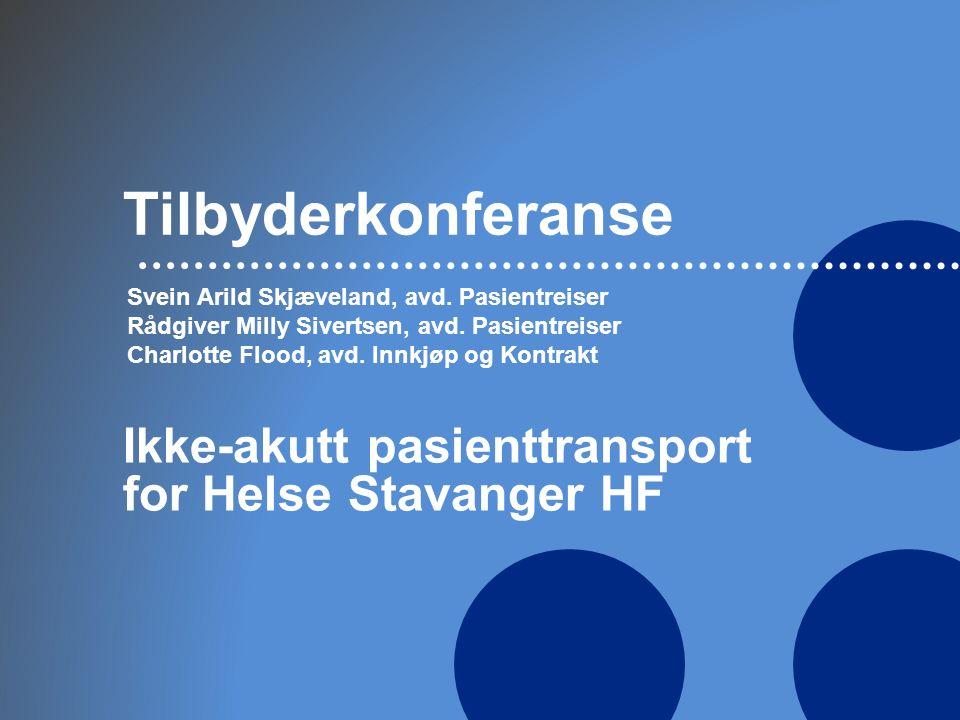 Tilbyderkonferanse Ikke-akutt pasienttransport for Helse Stavanger HF Svein Arild Skjæveland, avd.