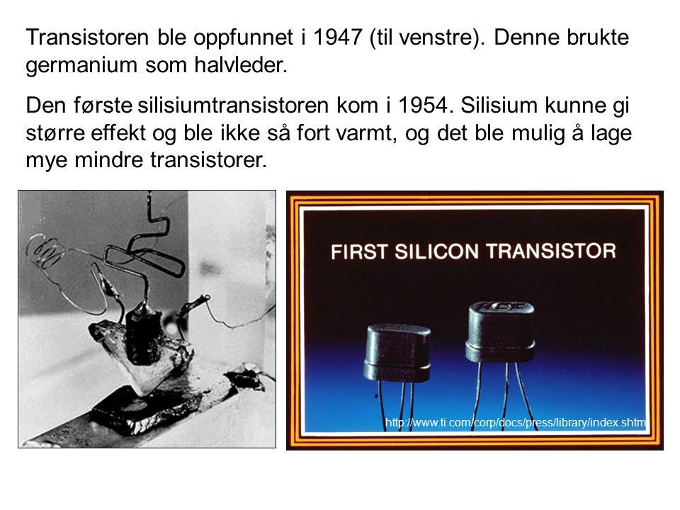 Transistoren ble oppfunnet i 1947 (til venstre). Denne brukte germanium som halvleder.