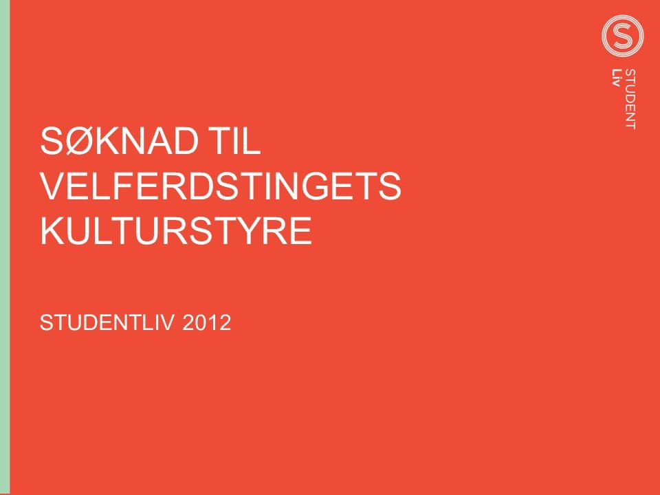 SØKNAD TIL VELFERDSTINGETS KULTURSTYRE STUDENTLIV 2012