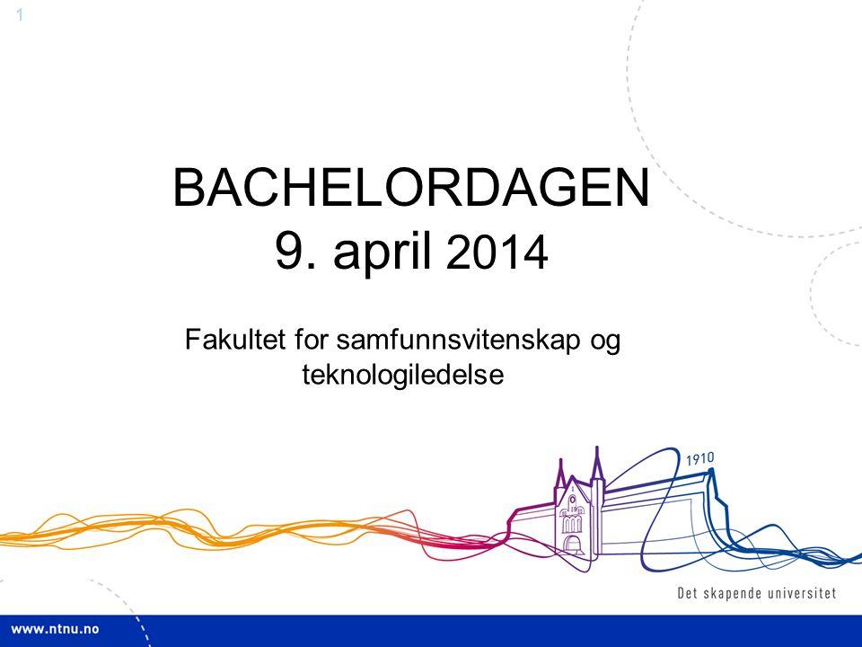 1 BACHELORDAGEN 9. april 2014 Fakultet for samfunnsvitenskap og teknologiledelse