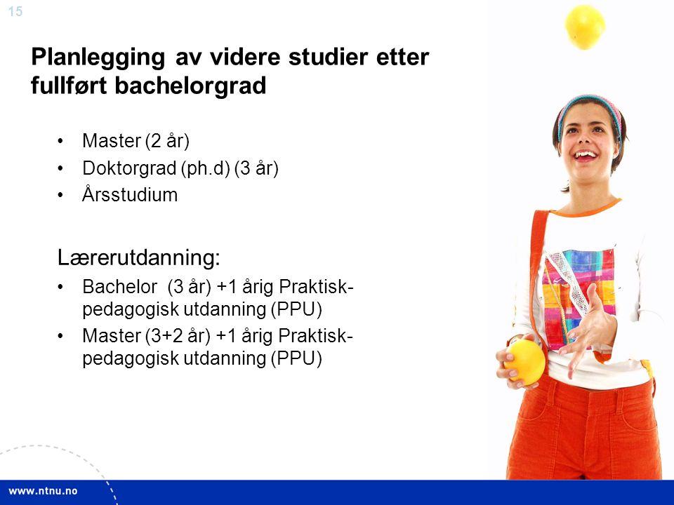 15 Planlegging av videre studier etter fullført bachelorgrad Master (2 år) Doktorgrad (ph.d) (3 år) Årsstudium Lærerutdanning: Bachelor (3 år) +1 årig Praktisk- pedagogisk utdanning (PPU) Master (3+2 år) +1 årig Praktisk- pedagogisk utdanning (PPU)