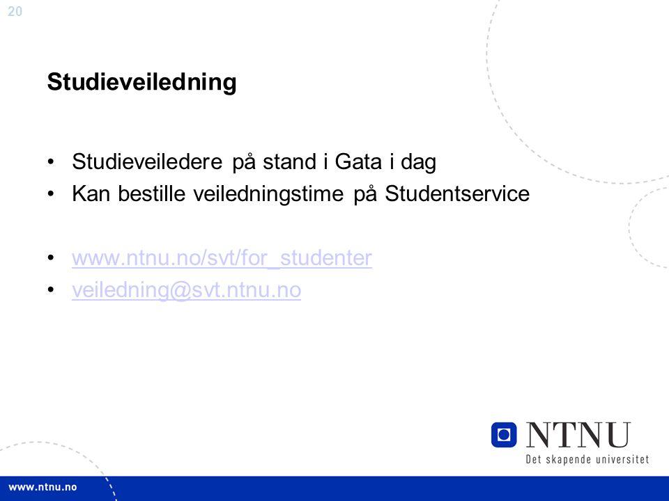 20 Studieveiledning Studieveiledere på stand i Gata i dag Kan bestille veiledningstime på Studentservice www.ntnu.no/svt/for_studenter veiledning@svt.ntnu.no