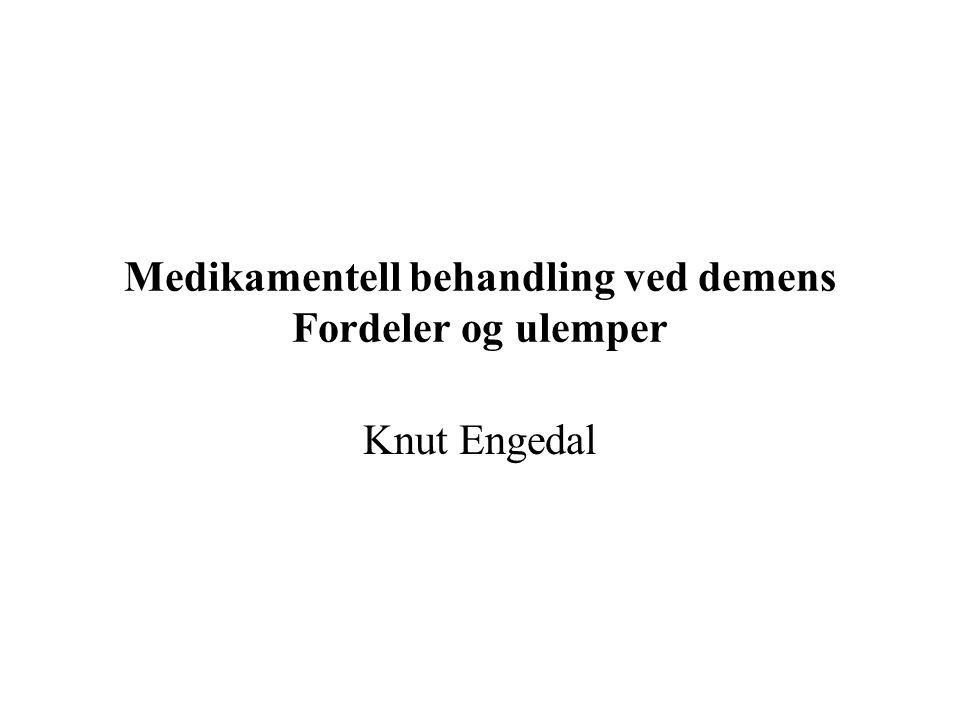 Medikamentell behandling ved demens Fordeler og ulemper Knut Engedal
