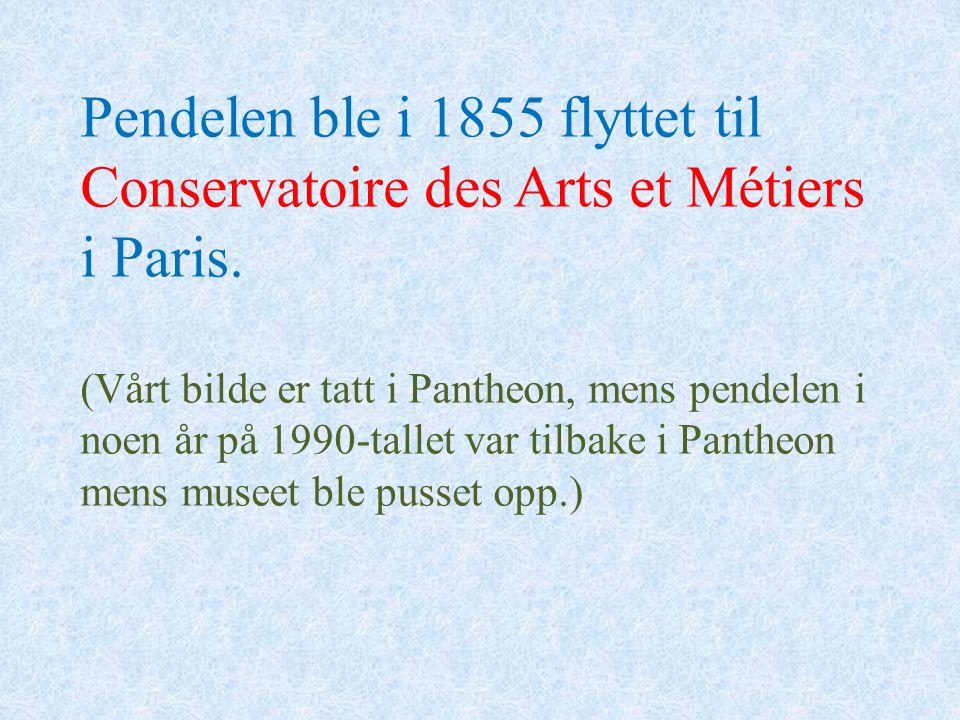 Pendelen ble i 1855 flyttet til Conservatoire des Arts et Métiers i Paris. (Vårt bilde er tatt i Pantheon, mens pendelen i noen år på 1990-tallet var