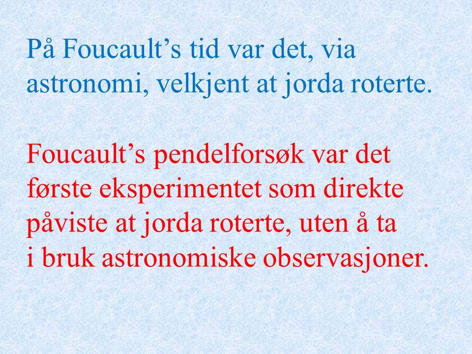 Foucault's pendelforsøk var det første eksperimentet som direkte påviste at jorda roterte, uten å ta i bruk astronomiske observasjoner. På Foucault's