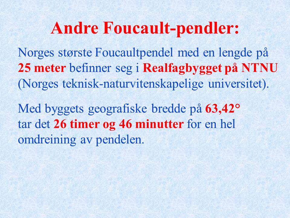 Andre Foucault-pendler: Norges største Foucaultpendel med en lengde på 25 meter befinner seg i Realfagbygget på NTNU (Norges teknisk-naturvitenskapeli