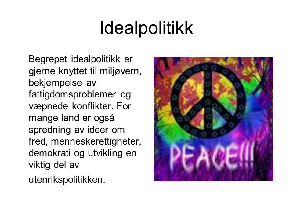 Idealpolitikk Begrepet idealpolitikk er gjerne knyttet til miljøvern, bekjempelse av fattigdomsproblemer og væpnede konflikter.
