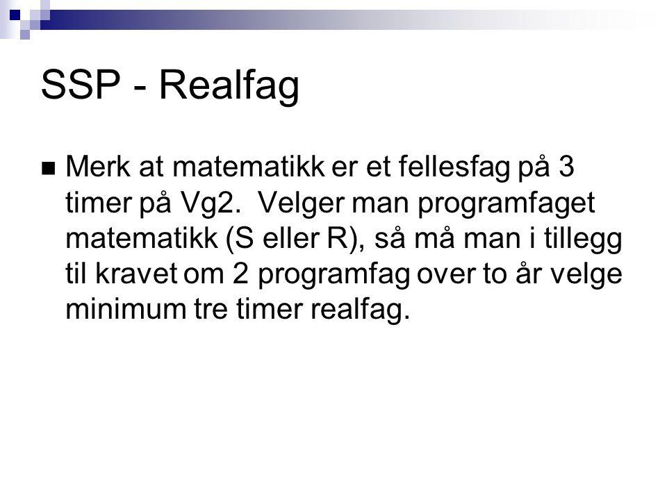 SSP - Realfag Merk at matematikk er et fellesfag på 3 timer på Vg2. Velger man programfaget matematikk (S eller R), så må man i tillegg til kravet om