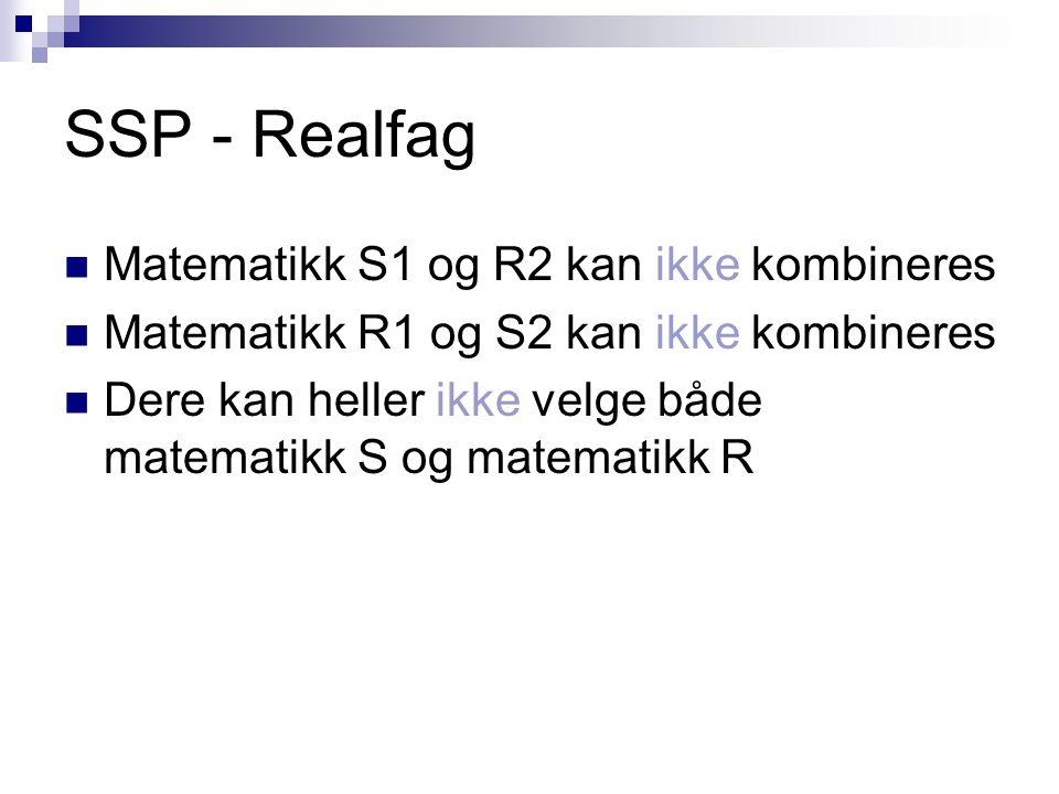 SSP - Realfag Matematikk S1 og R2 kan ikke kombineres Matematikk R1 og S2 kan ikke kombineres Dere kan heller ikke velge både matematikk S og matemati