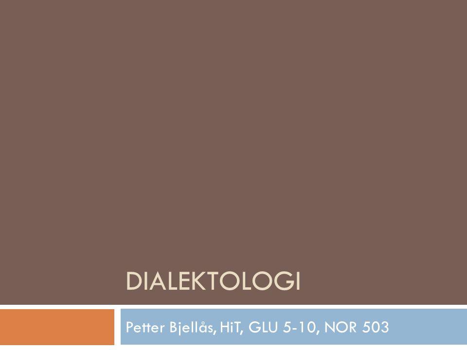 DIALEKTOLOGI Petter Bjellås, HiT, GLU 5-10, NOR 503