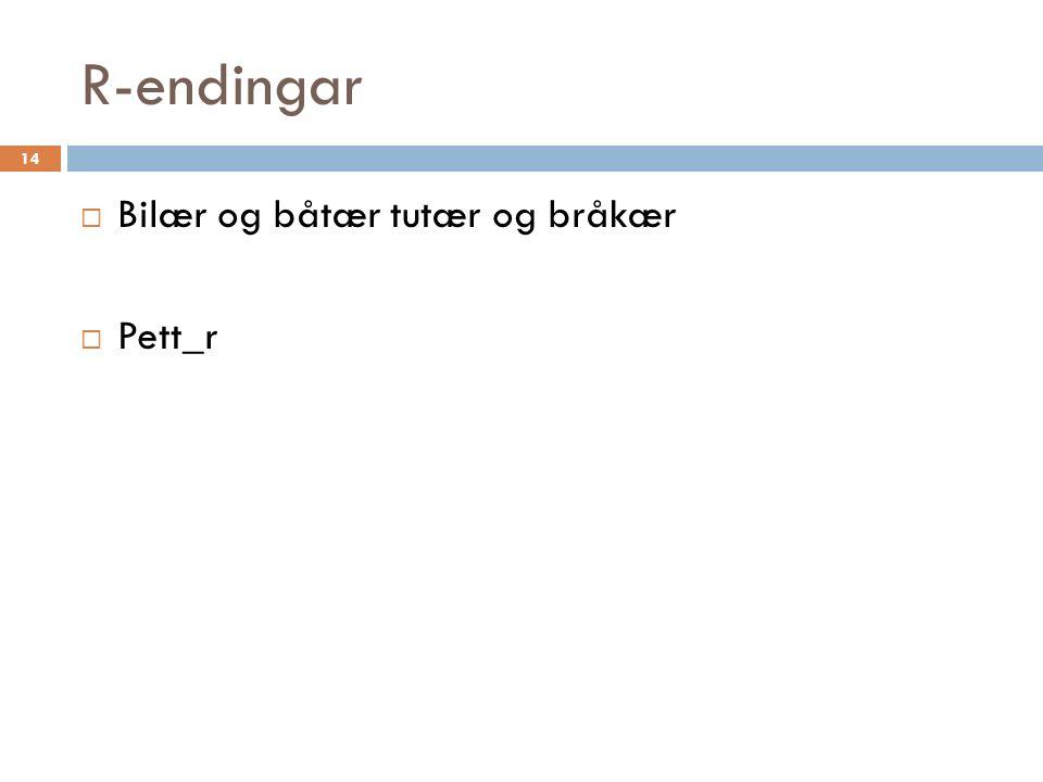 R-endingar 14  Bilær og båtær tutær og bråkær  Pett_r