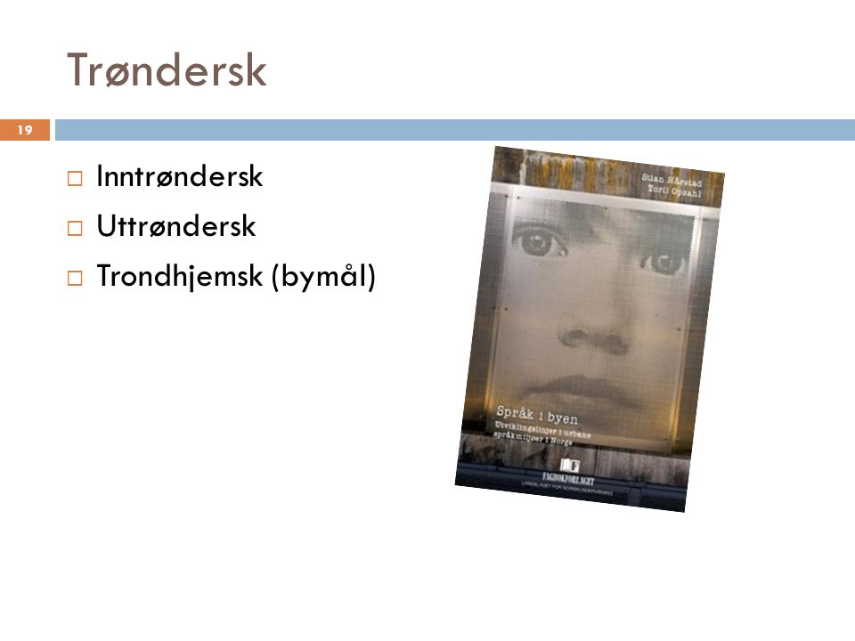 Trøndersk 19  Inntrøndersk  Uttrøndersk  Trondhjemsk (bymål)