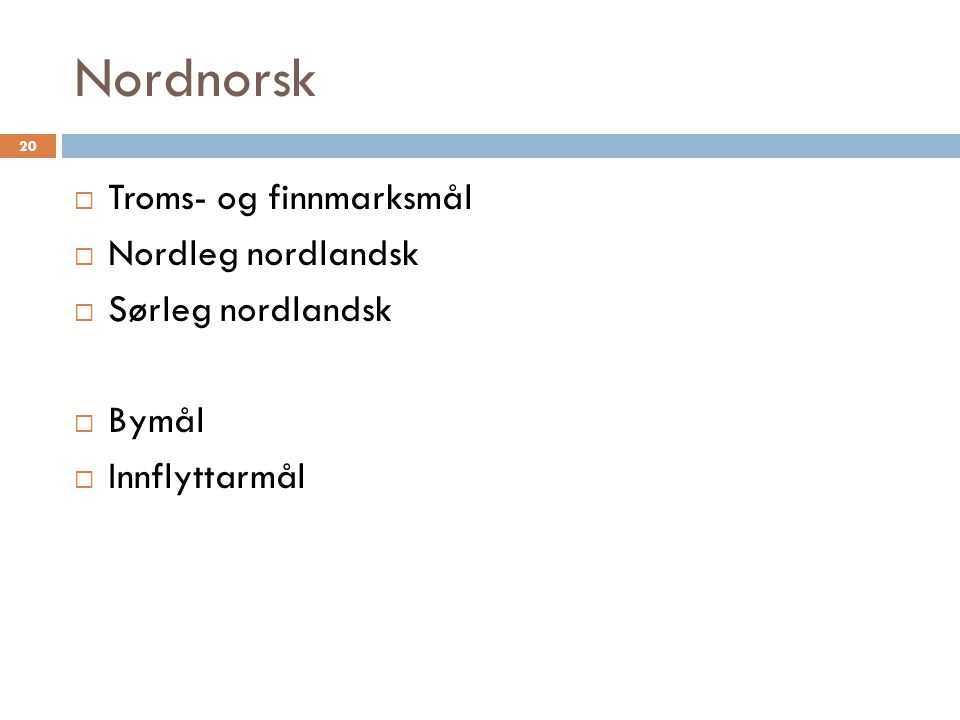 Nordnorsk 20  Troms- og finnmarksmål  Nordleg nordlandsk  Sørleg nordlandsk  Bymål  Innflyttarmål