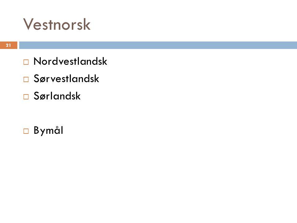 Vestnorsk 21  Nordvestlandsk  Sørvestlandsk  Sørlandsk  Bymål