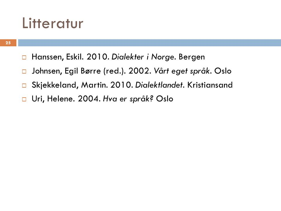 Litteratur 25  Hanssen, Eskil. 2010. Dialekter i Norge.