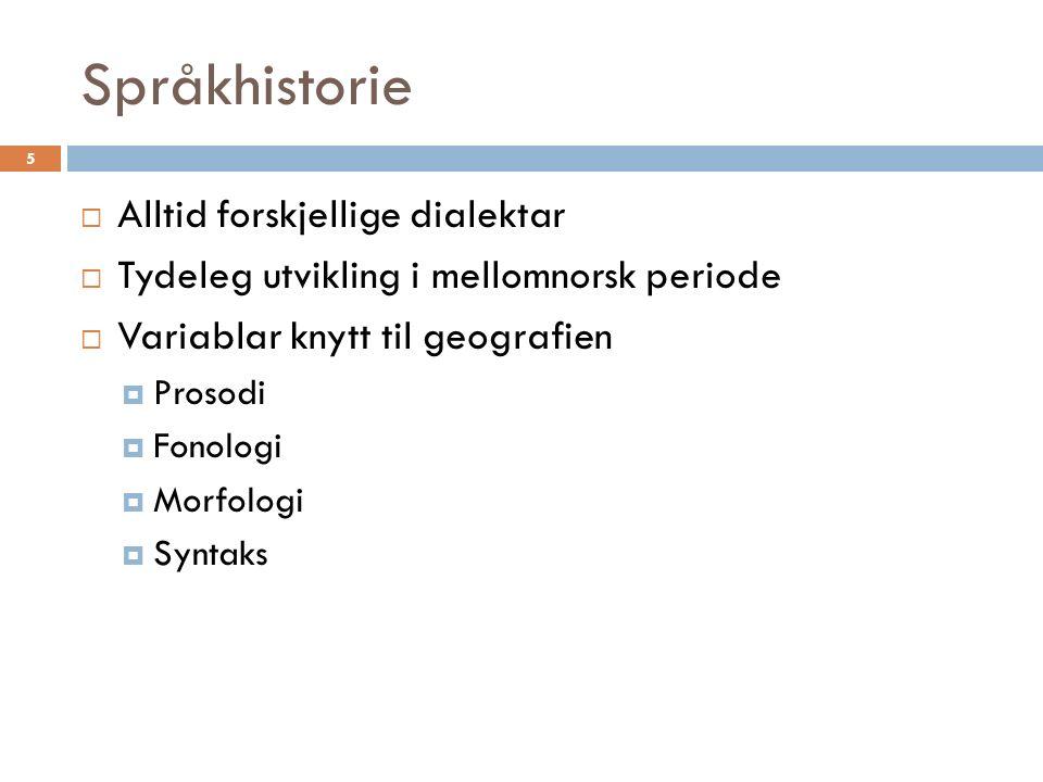 Språkhistorie 5  Alltid forskjellige dialektar  Tydeleg utvikling i mellomnorsk periode  Variablar knytt til geografien  Prosodi  Fonologi  Morfologi  Syntaks