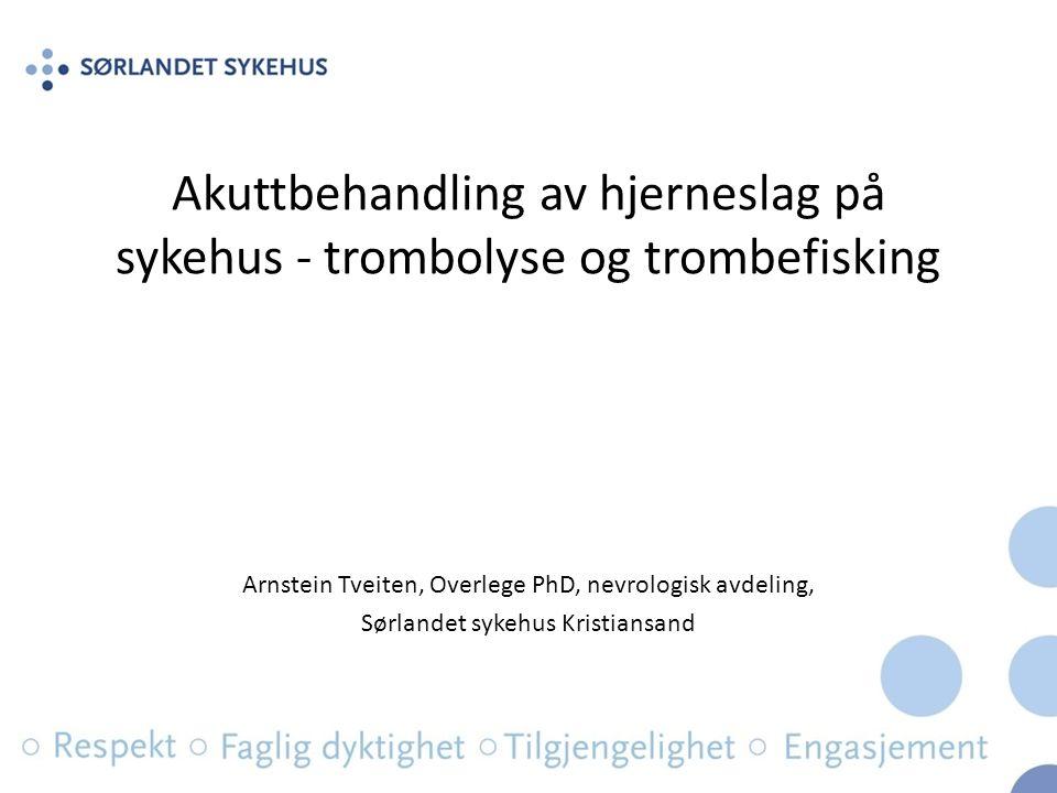 Dette skal jeg snakke om: i.v Trombolyse – Effekt – Praktiske løsninger – Videre utvikling – Begrensninger Trombektomi – Effekt – Hvor står vi i Norge?